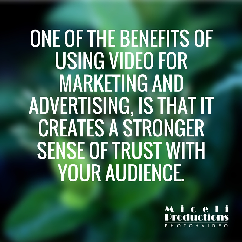One of the benefits of using video for marketing and advertising, is that it creates a strong sense of trust within your audience