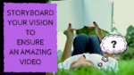 Storyboard Your Vision to Ensure an Amazing Video