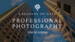 4 Reasons to Have Professional Photography For Business