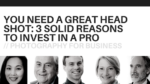 You Need a Great Head Shot: 3 Solid Reasons to Invest in a Pro