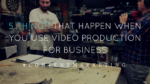 5 Things That Happen When You Use Video Production For Business