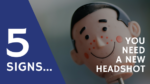 5 Signs You Need a New Head Shot