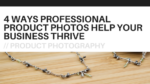 4 Ways Professional Product Photos Help Your Business Thrive