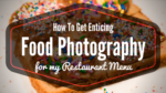 How To Get Enticing Food Photography For My Restaurant Menu