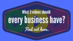 What 3 videos should every business have? Find out here.