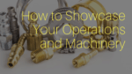 How to Showcase Your Operations and Machinery with Photography