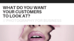 What do you want your customers to look at?
